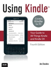 Using Kindle: Your Guide to All Things Kindle and Kindle DX ebook by Cheshire, Jim