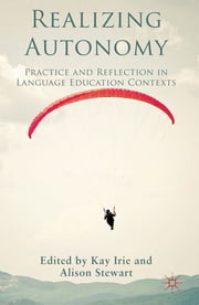 Realizing Autonomy - Practice and Reflection in Language Education Contexts ebook by Dr Kay Irie,Dr Alison Stewart