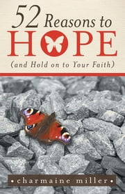 52 Reasons to Hope (and Hold on to Your Faith) ebook by Charmaine Miller