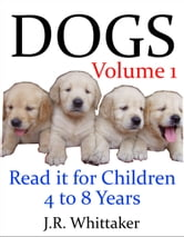 Dogs (Read it book for Children 4 to 8 years) ebook by J. R. Whittaker