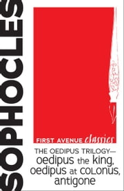 The Oedipus Trilogy — Oedipus the King, Oedipus at Colonus, Antigone ebook by Sophocles  Sophocles