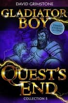 Gladiator Boy: Quest's End - Three Stories in One Collection 5 ebook by David Grimstone