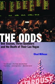 The Odds - One Season, Three Gamblers And The Death Of Their Las Vegas ebook by Chad Millman