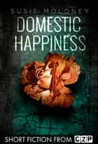 Domestic Happiness ebook by Susie Moloney