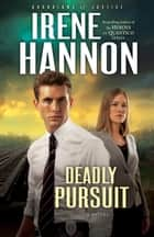 Deadly Pursuit (Guardians of Justice Book #2) - A Novel ebook by Irene Hannon