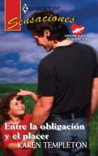 ENTRE LA OBLIGACION Y EL PLACER ebook by KAREN TEMPLETON