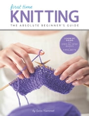 First Time Knitting - Step-by-Step Basics and Easy Projects ebook by Carri Hammett