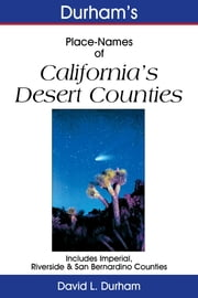 Durham's Place-Names of California's Desert Counties - Includes Imperial, Riverside and San Bernardino Counties ebook by Kobo.Web.Store.Products.Fields.ContributorFieldViewModel