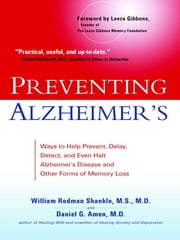 Preventing Alzheimer's - Ways to Help Prevent, Delay, Detect, and Even Halt Alzheimer's Disease and Other Forms of Memory Loss ebook by William Rodman Shankle,Daniel G. Amen