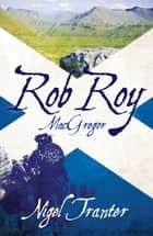 Rob Roy MacGregor ebook by Nigel Tranter