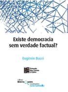 Existe democracia sem verdade factual? ebook by