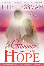 A Glimmer of Hope: A Novella Prequel to Isle of Hope ebook by Julie Lessman