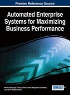 Automated Enterprise Systems for Maximizing Business Performance ebook by Petraq Papajorgji,François Pinet,Alaine Margarete Guimarães,Jason Papathanasiou