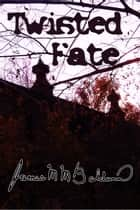 Twisted Fate ebook by James M M Baldwin