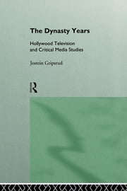 The Dynasty Years - Hollywood Television and Critical Media Studies ebook by Jostein Gripsrud