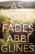 As She Fades - A Novel ebook by Abbi Glines, Rich Deas