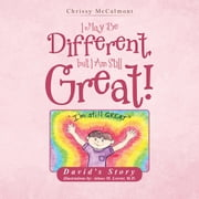 I May Be Different, But I Am Still Great! - David's Story ebook by Chrissy McCalmont