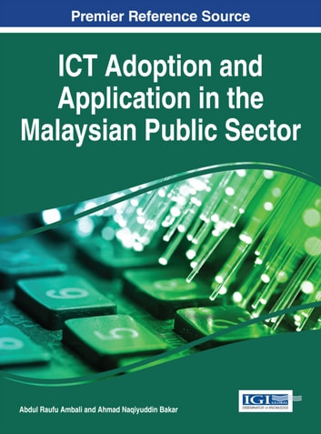 ICT Adoption and Application in the Malaysian Public Sector ebook by Abdul Raufu Ambali,Ahmad Naqiyuddin Bakar