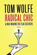 Radical Chic and Mau-Mauing the Flak Catchers ebook by Tom Wolfe