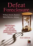 Defeat Foreclosure - Save Your House,Your Credit and Your Rights. ebook by William Dorich, Merle Horwitz
