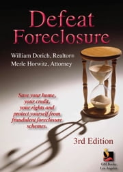 Defeat Foreclosure - Save Your House,Your Credit and Your Rights. ebook by William Dorich,Merle Horwitz
