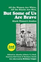 But Some of Us Are Brave - Black Women's Studies ekitaplar by Akasha (Gloria T.) Hull, Patricia Bell-Scott, Barbara Smith,...