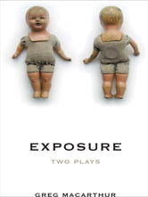 Exposure - Two Plays ebook by Greg MacArthur