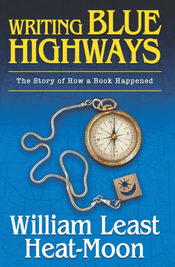 Writing BLUE HIGHWAYS - The Story of How a Book Happened ebook by William Least Heat-Moon