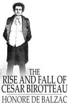 Rise and Fall of Cesar Birotteau ebook by Honore de Balzac, Katharine Prescott Wormeley