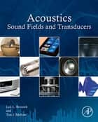 Acoustics: Sound Fields and Transducers ebook by Leo L. Beranek,Tim Mellow