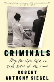 Criminals - My Family's Life on Both Sides of the Law ebook by Robert Anthony Siegel