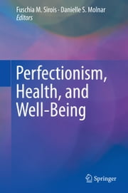 Perfectionism, Health, and Well-Being ebook by Danielle S. Molnar,Fuschia Sirois