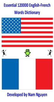 Essential 120,000 English-French Words Dictionary ebook by Nam Nguyen