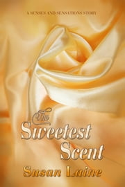 The Sweetest Scent ebook by Susan Laine
