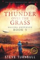 Thunder over the Grass - Maliha Anderson, #5 ebook by Steve Turnbull