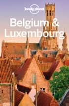 Lonely Planet Belgium & Luxembourg ebook by Lonely Planet,Helena Smith,Andy Symington,Donna Wheeler