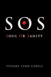 SOS - Soul Or Sanity ebook by Tiffany Lynn Carels