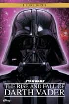 Star Wars: The Rise and Fall of Darth Vader ebook by Ryder Windham