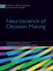 Neuroscience of Decision Making ebook by Oshin Vartanian,David R. Mandel