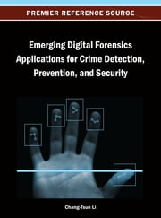 Emerging Digital Forensics Applications for Crime Detection, Prevention, and Security ebook by Chang-Tsun Li