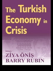 The Turkish Economy in Crisis - Critical Perspectives on the 2000-1 Crises ebook by Ziya Onis,Barry Rubin