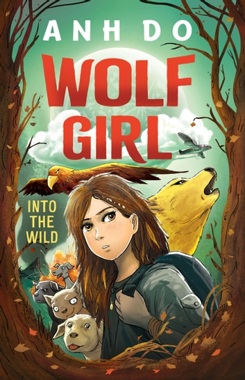 Into the Wild: Wolf Girl 1 ebook by Anh Do,Jeremy Ley