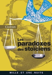 Les Paradoxes des stoïciens - (à l'attention de Brutus) ebook by Cicéron