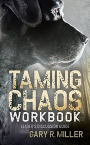 Taming Chaos Workbook - Leaders Discussion Guide ebook by Gary R. Miller