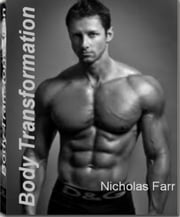 Body Transformation - A Powerful Guide That Will Provide You With keys to Burn Fat Faster, How to Read Food Labels, Secrets to Tone Your Body, Powerful Effects of Resistance Training and More ebook by Nicholas Farr