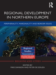 Regional Development in Northern Europe - Peripherality, Marginality and Border Issues ebook by Mike Danson,Peter de Souza