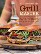 Williams-Sonoma Grill Master - The ultimate arsenal of back-to-basics recipes for the grill ebook by Fred Thompson