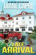 Late Arrival - A Park Hotel Mystery ebook by Diane Capri