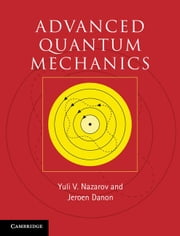 Advanced Quantum Mechanics ebook by Nazarov, Yuli V.