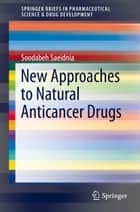 New Approaches to Natural Anticancer Drugs ebook by Soodabeh Saeidnia